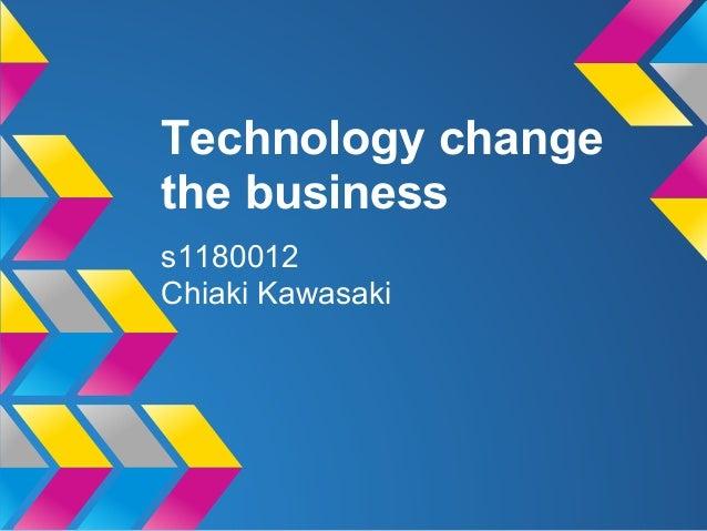 Technology changethe businesss1180012Chiaki Kawasaki