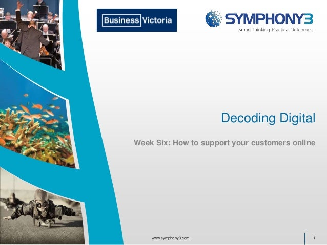 Decoding Digital Week Six: How to support your customers online 1www.symphony3.com