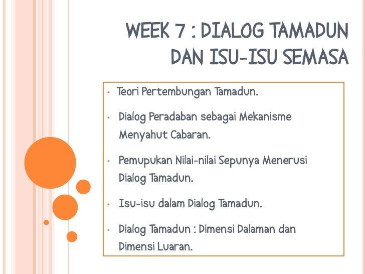 WEEK 7 : DIALOG TAMADUN DAN ISU-ISU SEMASA<br /><ul><li>TeoriPertembunganTamadun.