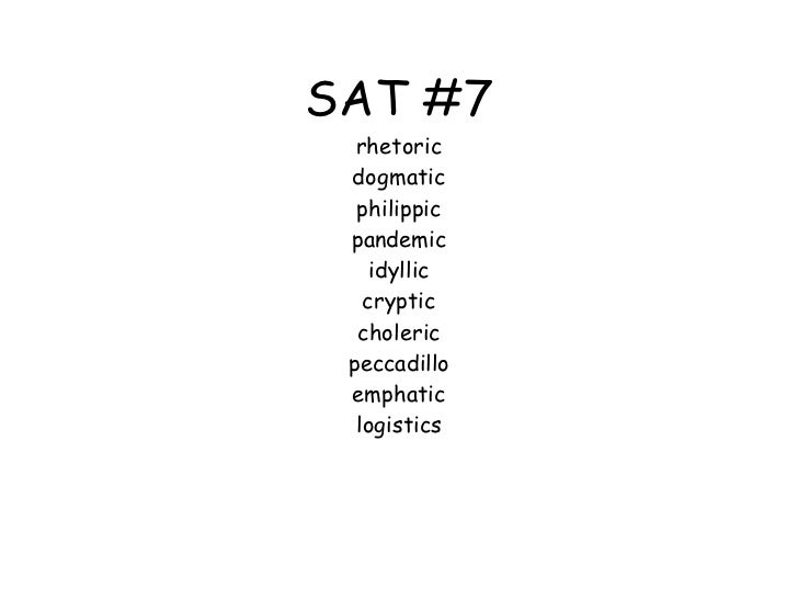 SAT #7 rhetoric dogmatic philippic pandemic idyllic cryptic choleric peccadillo emphatic logistics