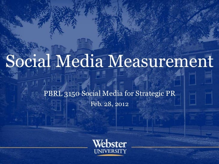 Social Media Measurement    PBRL 3150 Social Media for Strategic PR                 Feb. 28, 2012