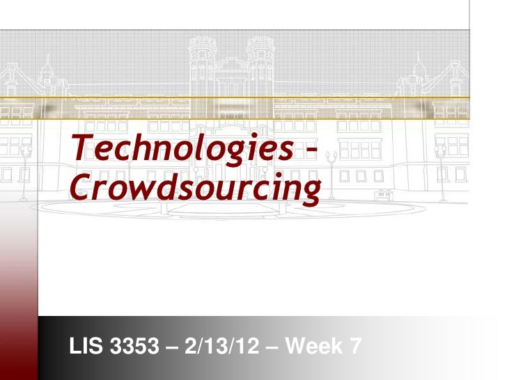 Technologies –CrowdsourcingLIS 3353 – 2/13/12 – Week 7