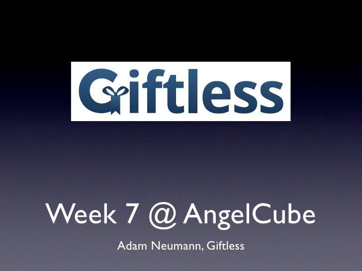 iftlessWeek 7 @ AngelCube    Adam Neumann, Giftless