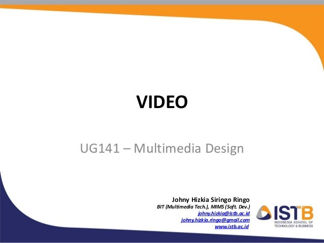VIDEOUG141 – Multimedia Design                 Johny Hizkia Siringo Ringo           BIT (Multimedia Tech.), MIMS (Soft. De...