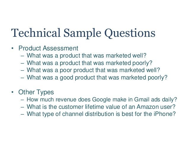 Technical Sample Questions • Product Assessment – What was a product that was marketed well? – What was a product that was...