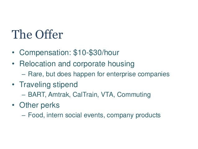 The Offer • Compensation: $10-$30/hour • Relocation and corporate housing – Rare, but does happen for enterprise companies...