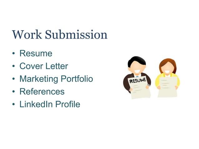 Work Submission • Resume • Cover Letter • Marketing Portfolio • References • LinkedIn Profile