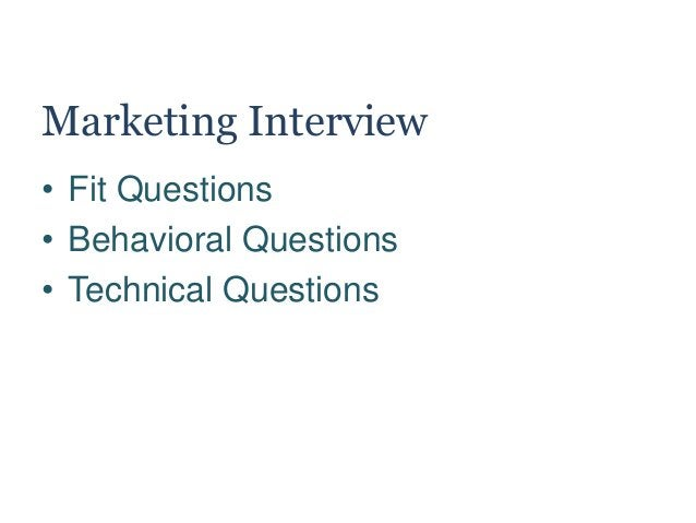 Marketing Interview • Fit Questions • Behavioral Questions • Technical Questions