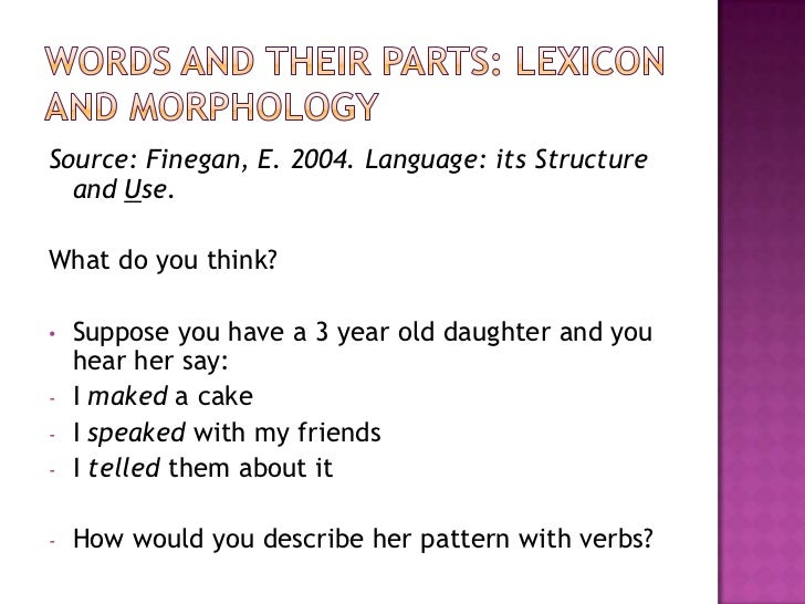 Words and their parts: Lexicon and morphology<br />Source: Finegan, E. 2004. Language: its Structure and Use.<br />What do...