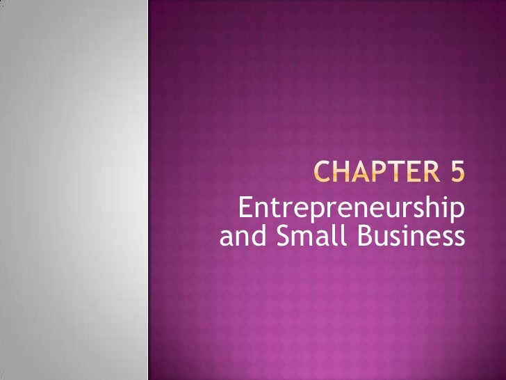 Chapter 5<br />Entrepreneurship and Small Business<br />