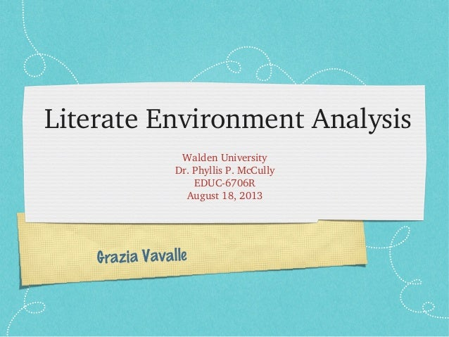 Grazia Vavalle Literate Environment Analysis Walden University Dr. Phyllis P. McCully EDUC­6706R August 18, 2013