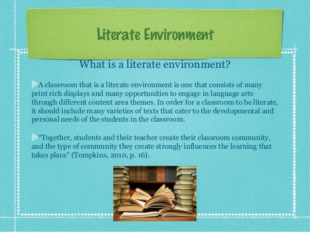 literate environment analysis Both groups also stated that they do not enjoy reading over playing - which was not a surprise i was surprised however, that many of my lower readers actually enjoy reading aloud in the class, where many of my higher reading students had mixed-feelings about it.