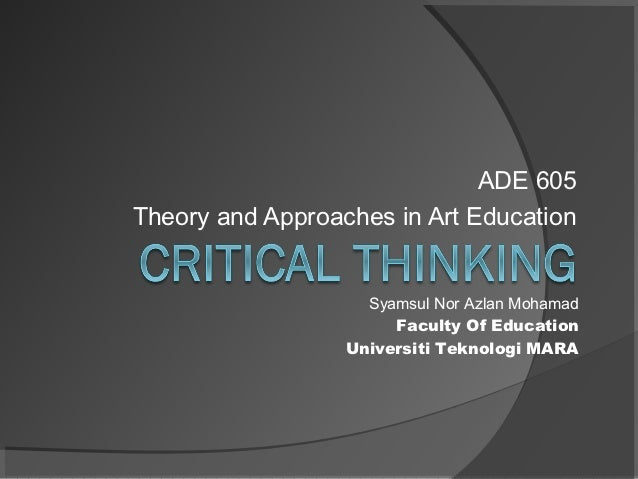 ADE 605Theory and Approaches in Art Education                    Syamsul Nor Azlan Mohamad                       Faculty O...