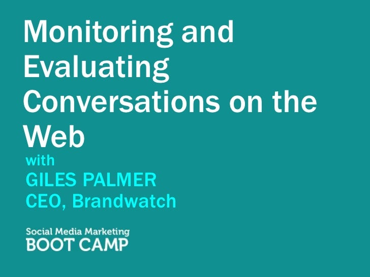 Monitoring and Evaluating Conversations on the Web<br />with<br />GILES PALMER<br />CEO, Brandwatch<br />