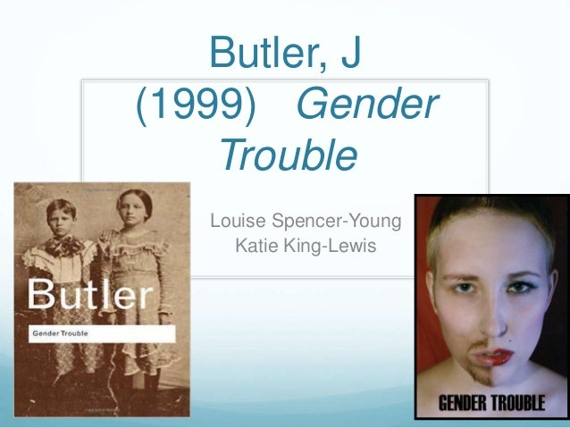 Butler, J (1999) Gender Trouble Louise Spencer-Young Katie King-Lewis
