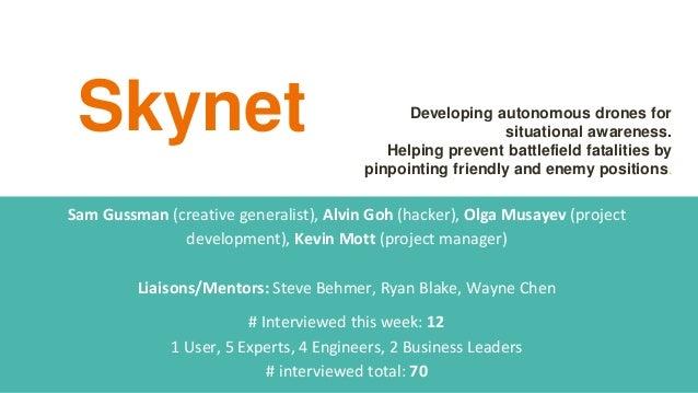 Skynet Sam Gussman (creative generalist), Alvin Goh (hacker), Olga Musayev (project development), Kevin Mott (project mana...