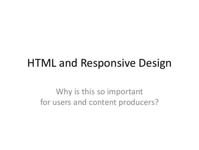 HTML and Responsive Design Why is this so important for users and content producers?