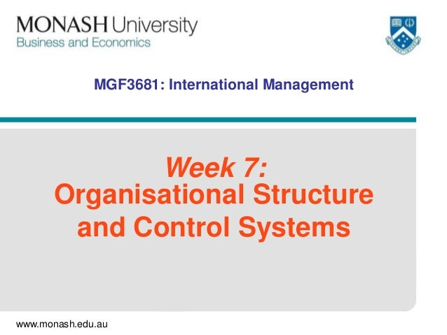 www.monash.edu.au MGF3681: International Management Week 7: Organisational Structure and Control Systems