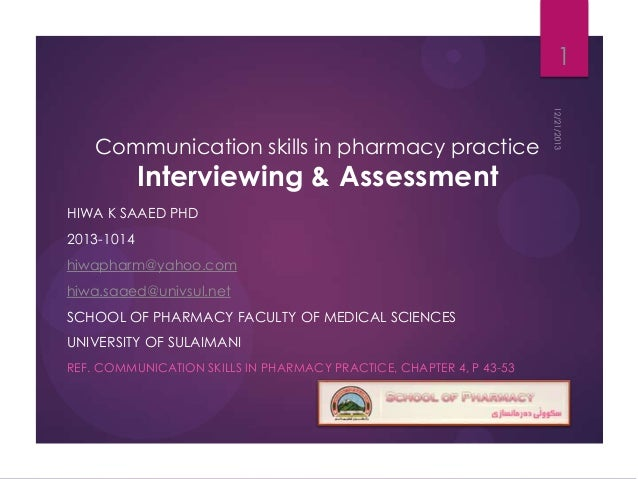 1 Communication skills in pharmacy practice  Interviewing & Assessment  HIWA K SAAED PHD 2013-1014 hiwapharm@yahoo.com hiw...
