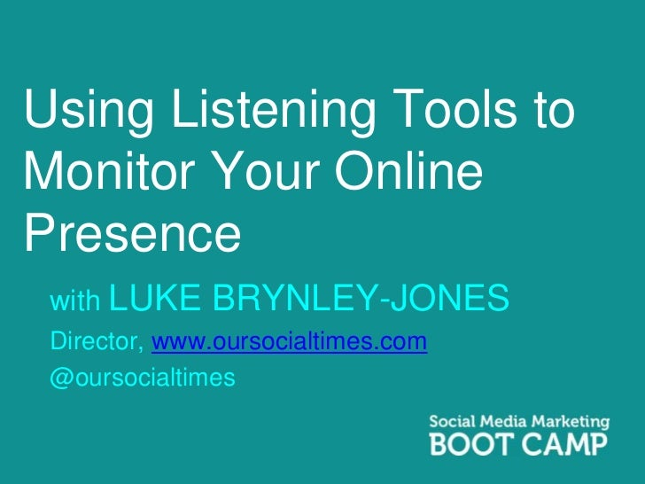 Using Listening Tools toMonitor Your OnlinePresence with LUKE    BRYNLEY-JONES Director, www.oursocialtimes.com @oursocial...
