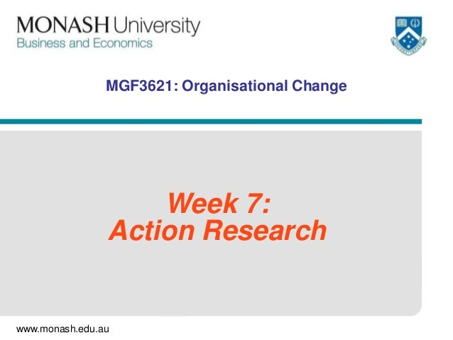 www.monash.edu.auMGF3621: Organisational ChangeWeek 7:Action Research