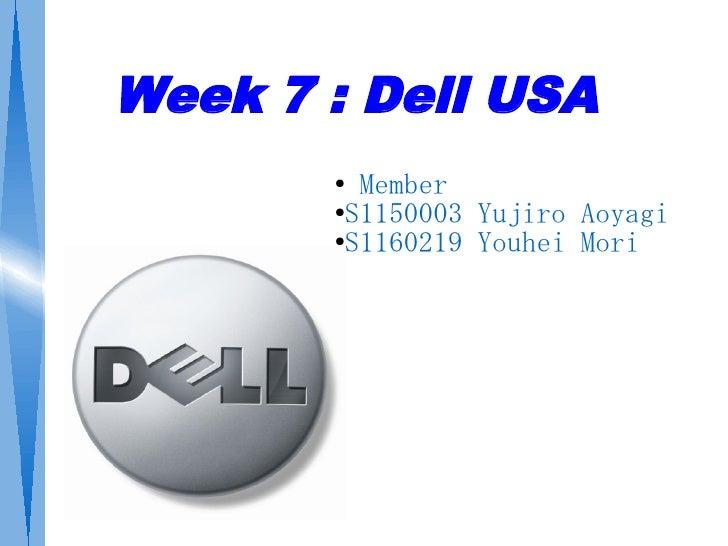 Week 7 : Dell USA        ● Member        ●S1150003 Yujiro Aoyagi         ●S1160219 Youhei Mori