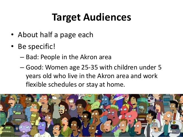 Target Audiences: ?s To Consider Demographics & Psychographics Average age? Geographically located? Socioeconomic status? ...