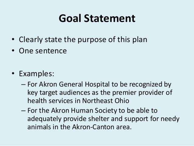 Goal Statement • 6 Characteristics of a Goal Statement1. Rooted in organization's mission & vision of success2. General ...