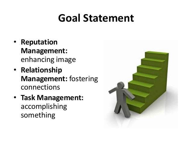 Goal Statement • Reputation Management Goal- Reinforce the school's image with potential donors- Increase the company's ...