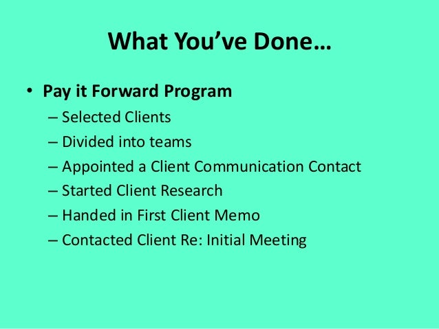 What You've Done… • Pay it Forward Program – Selected Clients – Divided into teams – Appointed a Client Communication Cont...