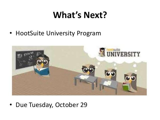 What's Next? • HootSuite University Program  • Due Tuesday, October 29