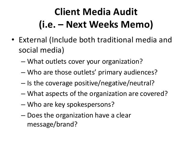 Client Media Audit (i.e. – Next Weeks Memo) • Internal (Include both traditional media and social media) – What marketing/...