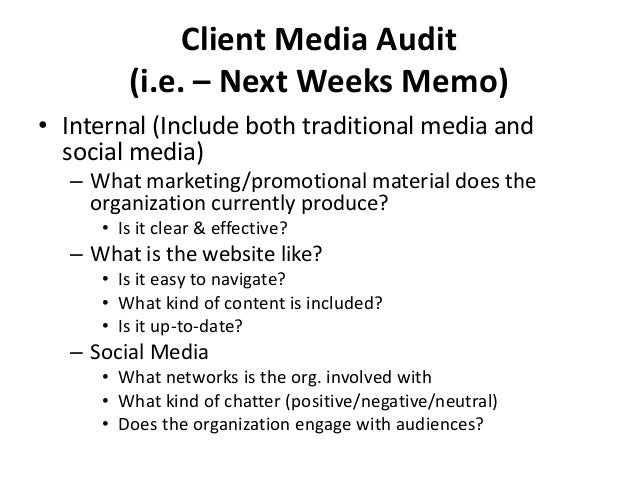 Client Media Audit (i.e. – Next Weeks Memo) • Branding – Is brand and message consistent across all media? – Are spokesper...