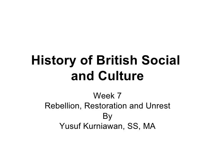 History of British Social  and Culture Week 7 Rebellion, Restoration and Unrest By Yusuf Kurniawan, SS, MA