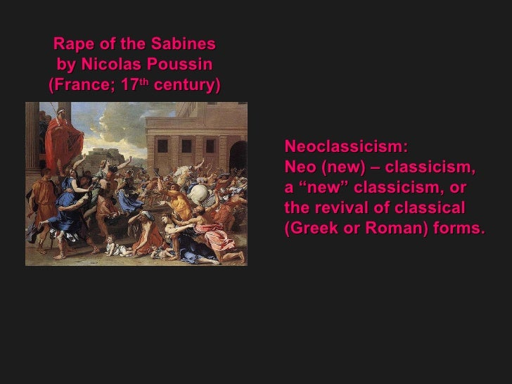 "Neoclassicism:  Neo (new) – classicism, a ""new"" classicism, or  the revival of classical  (Greek or Roman) forms. Rape of ..."