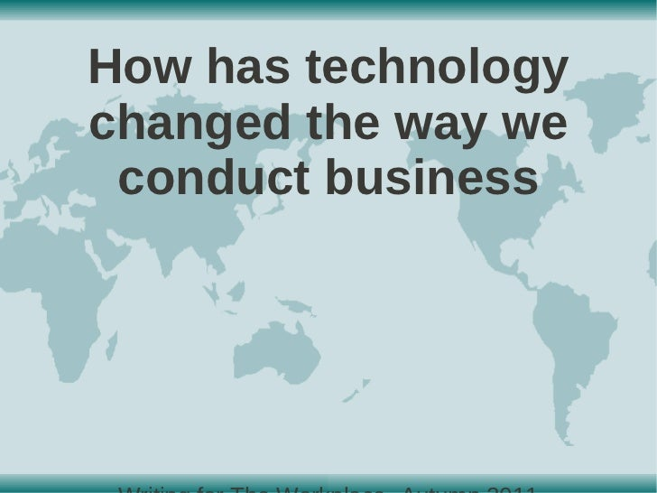 How has technologychanged the way we conduct business