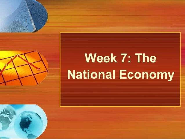 Week 7: TheNational Economy