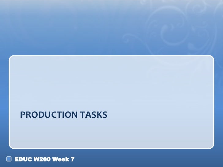 PRODUCTION TASKSEDUC W200 Week 7