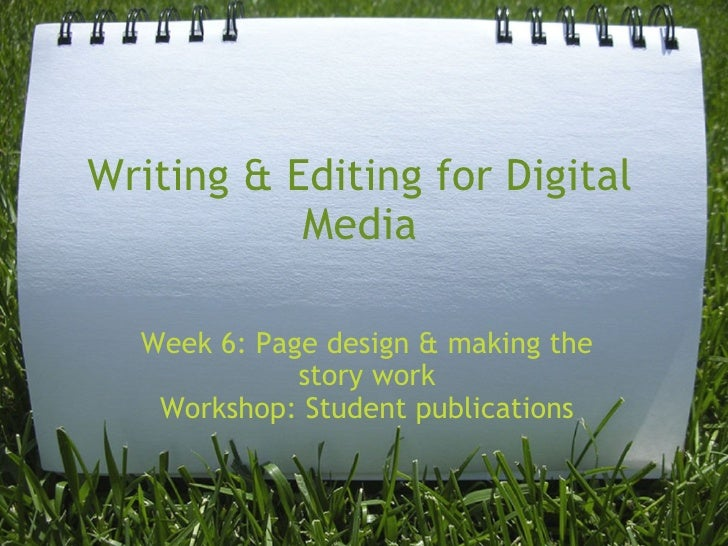 Writing & Editing for Digital Media Week 6: Page design & making the story work Workshop: Student publications