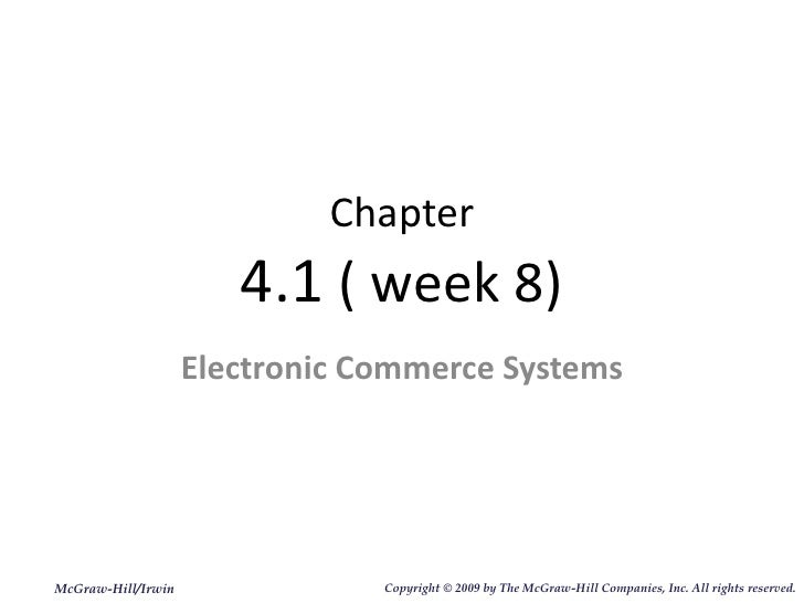Chapter 4.1  ( week 8) Electronic Commerce Systems McGraw-Hill/Irwin Copyright   © 2009 by The McGraw-Hill Companies, Inc....