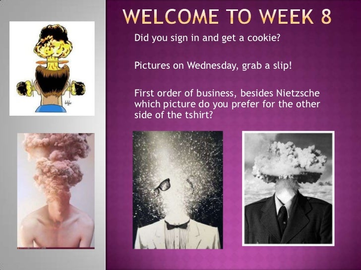 Did you sign in and get a cookie?Pictures on Wednesday, grab a slip!First order of business, besides Nietzschewhich pictur...