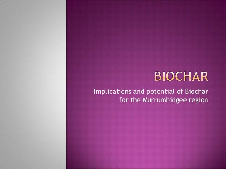 Implications and potential of Biochar        for the Murrumbidgee region