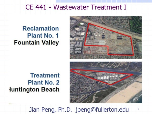 CE 441 - Wastewater Treatment I  Jian Peng, Ph.D. jpeng@fullerton.edu  1