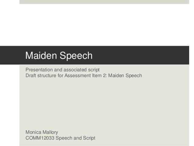 Maiden Speech Presentation and associated script Draft structure for Assessment Item 2: Maiden Speech Monica Mallory COMM1...