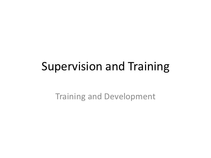 Supervision and Training<br />Training and Development<br />