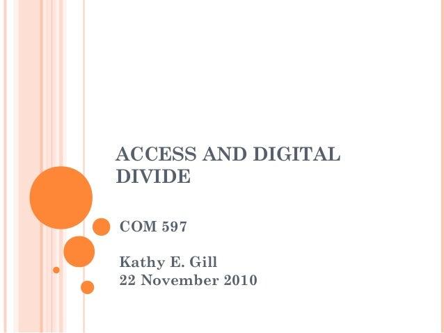 ACCESS AND DIGITAL DIVIDE COM 597 Kathy E. Gill 22 November 2010