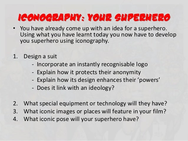 ICONOGRAPHY: your superhero• You have already come up with an idea for a superhero.  Using what you have learnt today you ...