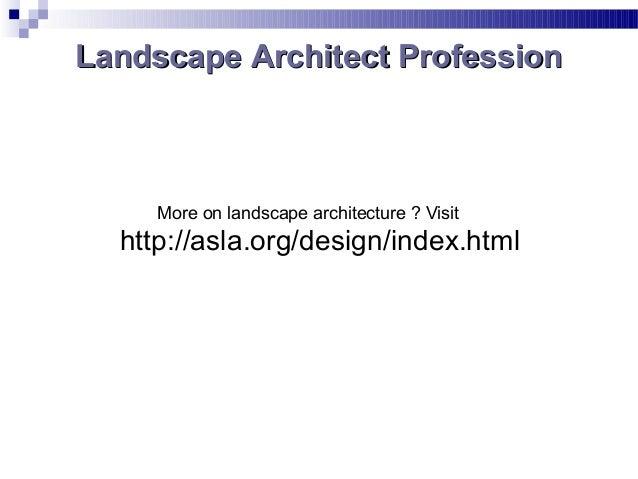Landscape Architect ProfessionLandscape Architect Profession More on landscape architecture ? Visit http://asla.org/design...