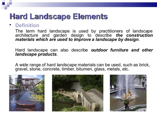 Hard Landscape ElementsHard Landscape Elements  Definition The term hard landscape is used by practitioners of landscape ...