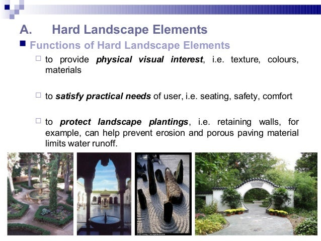A. Hard Landscape Elements  Functions of Hard Landscape Elements  to provide physical visual interest, i.e. texture, col...